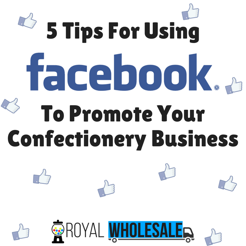 5 Tips For Using Facebook To Promote Your Confectionery Business